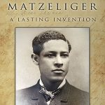 The Complete Biography of Jan Ernst Matzeliger, The African American Inventor of The Automated Shoe Lasting Machine